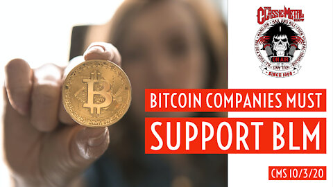 CMS - Bitcoin Companies Must Support BLM
