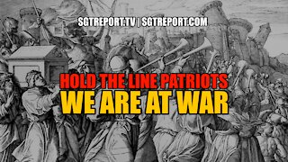 HOLD THE LINE PATRIOTS. WE ARE AT WAR.