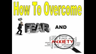How To Overcome Fear and Anxiety