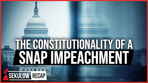 The Constitutionality of a Snap Impeachment