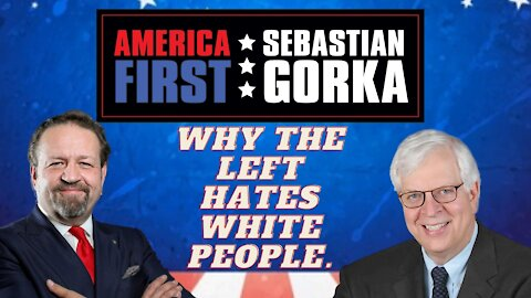 Why the Left hates White people. Dennis Prager with Sebastian Gorka on AMERICA First