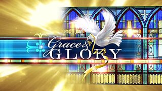 Grace and Glory - December 1, 2019