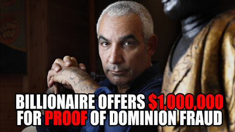 Billionaire offers $1,000,000 for Proof of Dominion Fraud