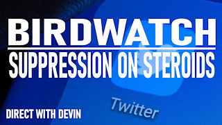 Direct with Devin: Birdwatch-Suppression on Steroids
