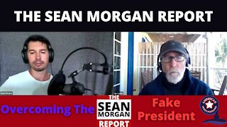 The Sean Morgan Report | Overcoming the Fake President