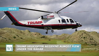 Trump Helicopter Accident Almost Flew Under The Radar