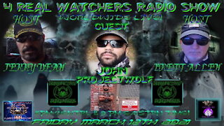 4 REAL WATCHERS RADIO SHOW - PROJECT WOLF PARANORMALRMAL - Guests John-Henry 3/12/21