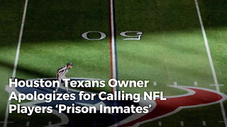 Houston Texans Owner Apologizes for Calling NFL Players 'Prison Inmates' - Video