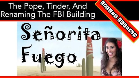 The Pope, Tinder, And Renaming The FBI Building With Señorita Fuego