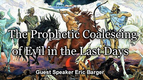 The Prophetic Coalescing of Evil in the Last Days
