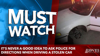 It's never a good idea to ask police for directions when driving a stolen car - Video