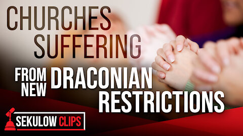 Churches Suffering from New Draconian Restrictions