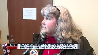 Macomb County deputy clerk believes Spranger ousting part of a conspiracy - Video