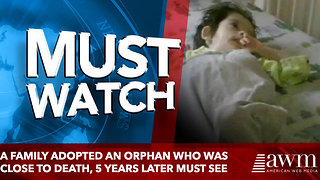 A Family Adopted An Orphan Who Was Close To Death - Video