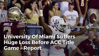 University Of Miami Suffers Huge Loss Before ACC Title Game - Report - Video