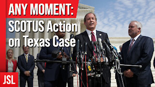 ANY MOMENT: SCOTUS Action on Texas Case