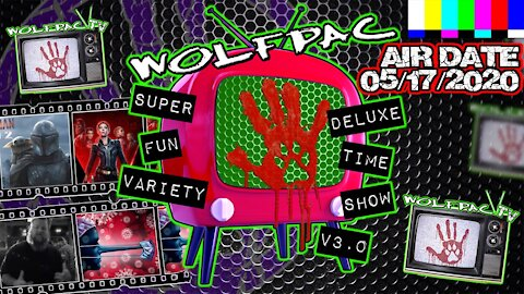 WOLFPAC Super Deluxe Fun Time Variety Show May 17th 2020