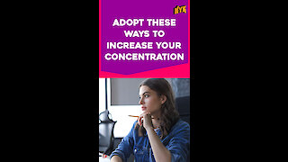 Top 4 Tips To Increase Concentration *