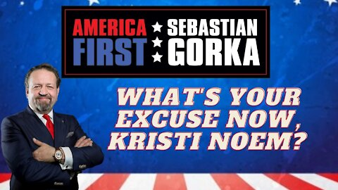 What's your excuse now, Kristi Noem? Sebastian Gorka on AMERICA First
