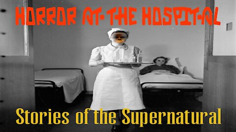 Horror at the Hospital | Encounters with the Unexplained | Stories of the Supernatural
