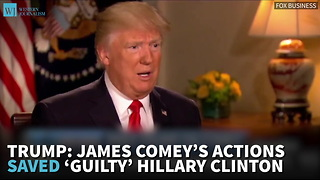 Trump: James Comey's Actions Saved 'Guilty' Hillary Clinton - Video