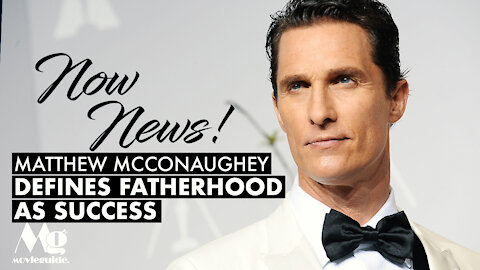 Matthew McConaughey Defines Fatherhood as Success