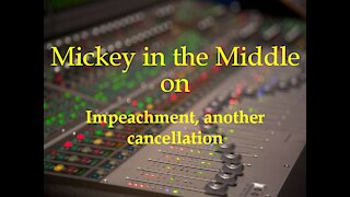 210211 Mickey in the Middle on Impeachment, another cancellation