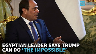 Egyptian Leader Says Trump Can Do 'The Impossible' - Video