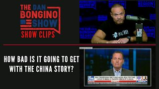 How bad is it going to get with the China story? - Dan Bongino Show Clips