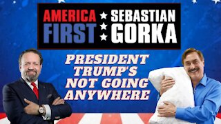President Trump's not going anywhere. Mike Lindell with Sebastian Gorka on AMERICA First