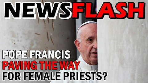 Did Pope Francis Just Pave The Way for Female Priests? | NEWSFLASH