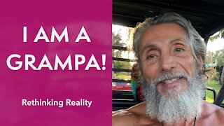 Rethinking Reality: I Am A Grampa | Dr. Robert Cassar