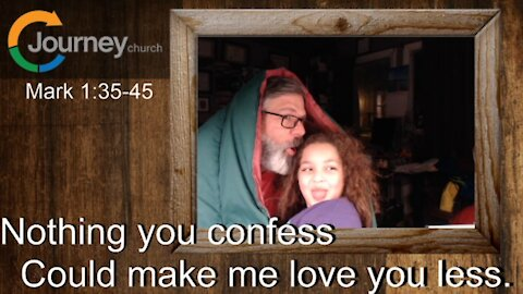 Nothing You Confess Could Make Me Love You Less Mark 1:35-45
