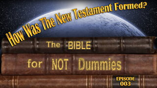 0003 How Was The New Testament Formed?