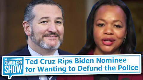 Ted Cruz Rips Biden Nominee for Wanting to Defund the Police
