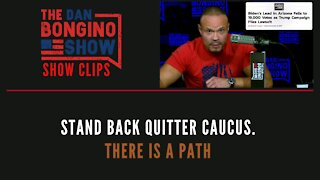 Stand Back Quitter Caucus. There Is A Path - Dan Bongino Show Clips