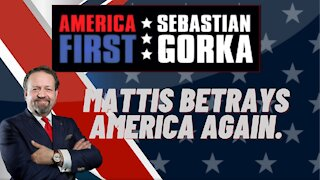 Mattis betrays America again. Sebastian Gorka on AMERICA First
