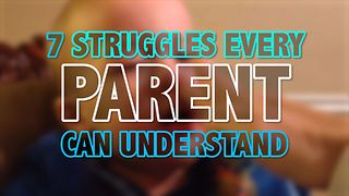 7 Struggles Every Parent Understands - Video