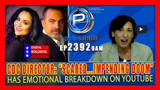 "EP 2392-9AM CDC MELTS DOWN ON YOUTUBE; ""SCARED....IMPENDING DOOM"