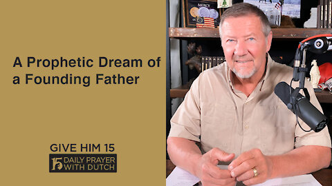 A Prophetic Dream of a Founding Father | Give Him 15: Daily Prayer with Dutch | April 26