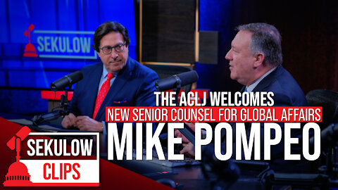 The ACLJ Welcomes Former Secretary of State Mike Pompeo As Senior Counsel for Global Affairs