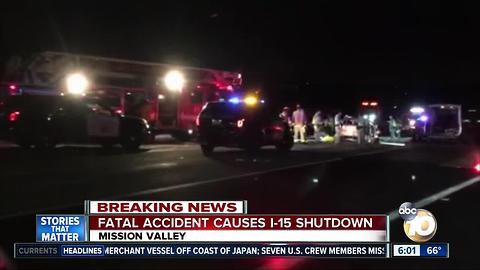 Fatal accident causes I-15 shutdown in Mission Valley