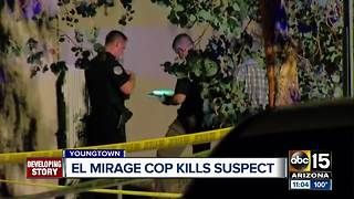 El Mirage officer shoots and kills suspect in Youngtown - Video