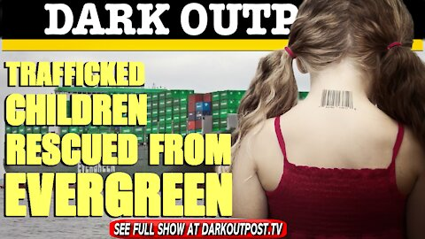 Dark Outpost 04-02-2021 Trafficked Children Rescued From Evergreen