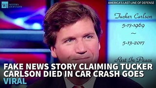 Fake News Story Claiming Tucker Carlson Died In Car Crash Goes Viral - Video