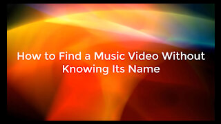 Tricks to find a music video without knowing its name