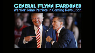General Flynn Pardoned - Warrior Joins Patriots in Coming Revolution