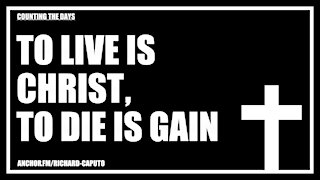 To Live is CHRIST, to Die is Gain (clip)