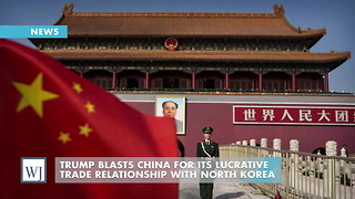 Trump Blasts China For Its Lucrative Trade Relationship With North Korea - Video
