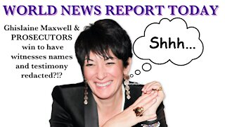 GHISLAINE MAXWELL AND PROSECUTORS WIN TO HAVE WITNESSES NAMEA AND TESTIMONY REDACTED?!